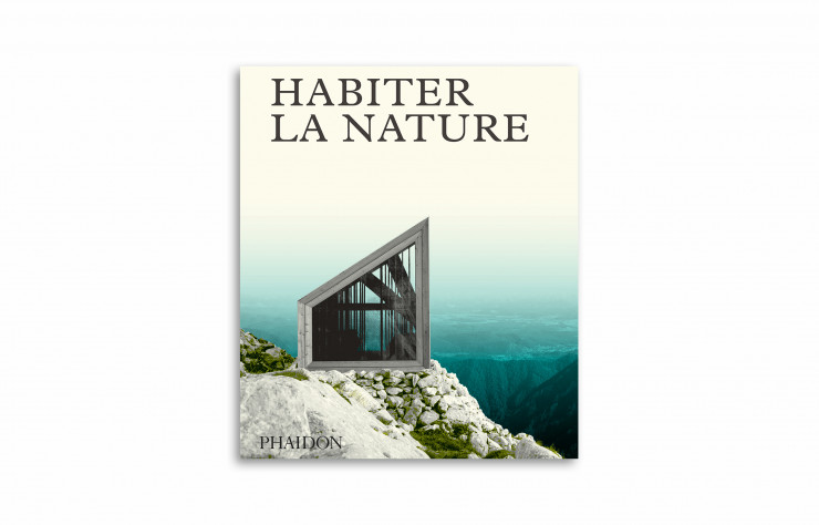 « Habiter la nature », collectif, Phaidon, 280 pages.