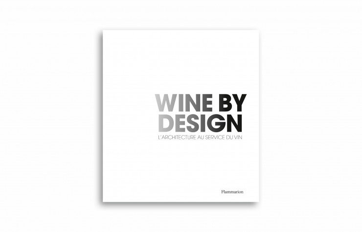 « Wine by Design. L'Architecture au service du vin », de Philippe Chaix, Flammarion, 198 pages.