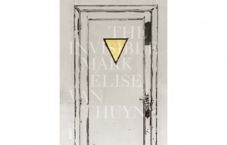 « The Invisible Mark », Elise Van Thuyne, collectif, en anglais, Luster, 160 p., 39,95 €.