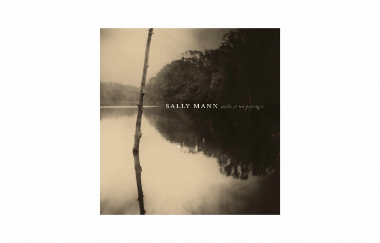 Sally Mann. Mille et un passages, Éditions Xavier Barral, 332 p., 55 €.